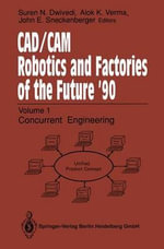 Cad/CAM Robotics and Factories of the Future '90 : Volume 2: Flexible Automation, 5th International Conference on Cad/CAM, Robotics and Factories of the Future (Cars and Fof'90) Proceedings