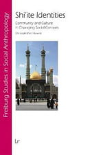 Shi'ite Identities : Community and Culture in Changing Social Contexts - Christoph Marcinkowski