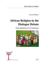 African Religion in the Dialogue Debate : From Intolerance to Coexistence - Laurenti Magesa