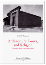 Architecture, Power, and Religion : Hatshepsut, Amun & Karnak in Context - Warburton