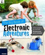 The Big Book of Electronic Adventures : 18 Fun Projects for Cool Kids