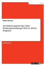 Aus Fehlern Gelernt? Der 'Linke' Bundestagswahlkampf 2005 Im 2002er Vergleich - Robert Conrad