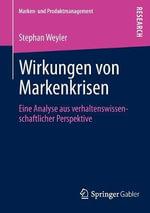 Wirkungen Von Markenkrisen : Eine Analyse Aus Verhaltenswissenschaftlicher Perspektive - Stephan Weyler