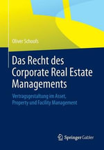Das Recht Des Corporate Real Estate Managements : Vertragsgestaltung Im Asset, Property Und Facility Management - Oliver Schoofs
