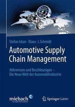 Automotive Supply Chain Management : Logistik, Verbundsteuerung, Herausforderungen Und Trends Im Produktionsverbund Der Automobilindustrie - Stefan Iskan