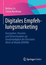 Digitales Empfehlungsmarketing : Konzeption, Theorien Und Determinanten Zur Glaubwurdigkeit Des Electronic Word-Of-Mouth (Ewom) - Bettina Lis