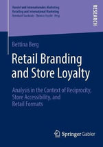 Retail Branding and Store Loyalty : An Analysis in the Context of Reciprocity, Store Accessibility, and Retail Formats - Bettina Berg