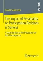 The Impact of Personality on Participation Decisions in Surveys : A Contribution to the Discussion on Unit Nonresponse - Denise Sassenroth