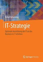 It-Strategie : Optimale Ausrichtung Der It an Das Business in 7 Schritten - Volker Johanning