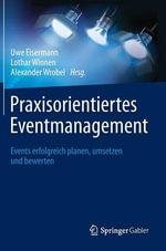 Praxisorientiertes Eventmanagement : Events Erfolgreich Planen, Umsetzen Und Bewerten