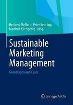 Sustainable Marketing Management : Grundlagen Und Cases