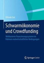 Schwarmokonomie Und Crowdfunding : Webbasierte Finanzierungssysteme Im Rahmen Realwirtschaftlicher Bedingungen - Elfriede Sixt