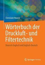 Worterbuch der Druckluft- und Filtertechnik : Deutsch-Englisch und Englisch-Deutsch - Christiane Hearne