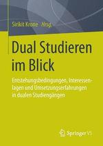 Dual Studieren Im Blick : Entstehungsbedingungen, Interessenlagen Und Umsetzungserfahrungen Dualer Studiengange