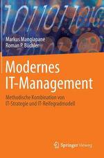 Modernes It-Management : Methodische Kombination Von It-Strategie Und It-Reifegradmodell - Markus Mangiapane