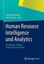 Human Resource Intelligence Und Analytics : Grundlagen, Anbieter, Erfahrungen Und Trends