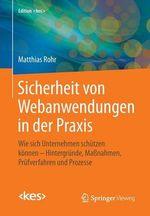 Sicherheit Von Webanwendungen in Der Praxis : Wie Sich Unternehmen Schutzen Konnen Hintergrunde, Massnahmen, Prufverfahren Und Prozesse - Matthias Rohr