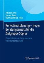 Ruhestandsplanung - Neuer Beratungsansatz Fur Die Zielgruppe 50plus : Perspektivwechsel Im Gehobenen Privatkundengeschaft
