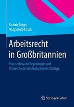 Arbeitsrecht in Grossbritannien : Praxisrelevante Regelungen Und Unterschiede Zur Deutschen Rechtslage - Beatrix Troger