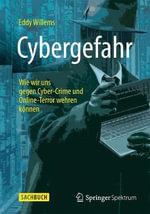 Cybergefahr : Wie Wir Uns Gegen Cyber-Crime Und Online-Terror Wehren Konnen - Eddy Willems