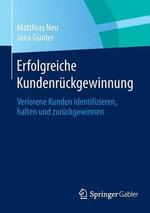 Erfolgreiche Kundenruckgewinnung : Verlorene Kunden Identifizieren, Halten Und Zuruckgewinnen - Matthias Neu