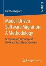 Model-Driven Software Migration: A Methodology : Reengineering, Recovery and Modernization of Legacy Systems - Christian Wagner