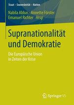 Supranationalitat Und Demokratie : Die Europaische Union in Zeiten Der Krise
