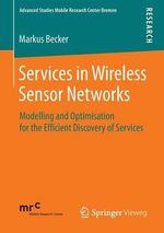 Services in Wireless Sensor Networks : Modelling and Optimisation for the Efficient Discovery of Services - Markus Becker