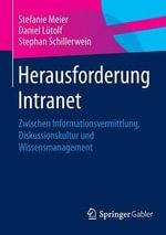 Herausforderung Intranet : Zwischen Informationsvermittlung, Diskussionskultur Und Wissensmanagement - Stefanie Meier
