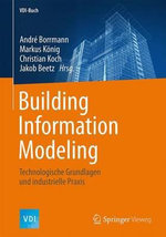 Building Information Modeling : Technologische Grundlagen Und Industrielle Praxis