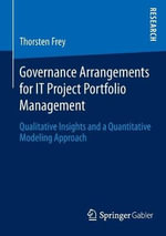 Governance Arrangements for IT Project Portfolio Management : Qualitative Insights and a Quantitative Modeling Approach - Thorsten Frey