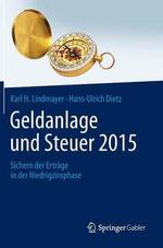 Geldanlage Und Steuer 2015 : Sichern Der Ertrage in Der Niedrigzinsphase - Karl H Lindmayer