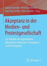 Akzeptanz in Der Medien- Und Protestgesellschaft : Zur Debatte Um Legitimation, Offentliches Vertrauen, Transparenz Und Partizipation