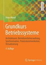Grundkurs Betriebssysteme : Architekturen, Betriebsmittelverwaltung, Synchronisation, Prozesskommunikation, Virtualisierung - Peter Mandl