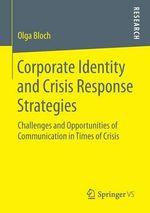 Corporate Identity and Crisis Response Strategies : Challenges and Opportunities of Communication in Times of Crisis - Olga Bloch