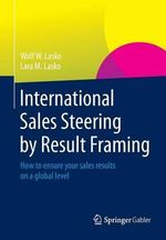 International Sales Steering by Result Framing : How to Ensure Your Sales Results on a Global Level - Wolf W. Lasko