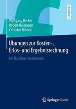 Ubungen Zur Kosten-, Erlos- Und Ergebnisrechnung : Fur Bachelor-Studierende - Dr Wolfgang Becker