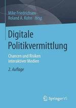 Digitale Politikvermittlung : Chancen Und Risiken Interaktiver Medien