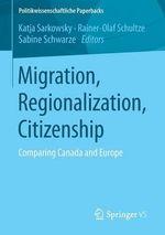 Migration, Regionalization, Citizenship : Comparing Canada and Europe