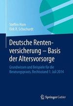 Deutsche Rentenversicherung - Basis Der Altersvorsorge : Grundwissen Und Beispiele Fur Die Beratungspraxis, Rechtsstand 1. Juli 2014 - Steffen Horn