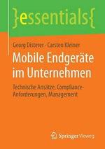 Mobile Endgerate Im Unternehmen : Technische Ansatze, Compliance-Anforderungen, Management - Georg Disterer