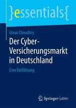 Der Cyber-Versicherungsmarkt in Deutschland : Eine Einfuhrung - Umar Choudhry