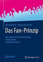 Das Fan-Prinzip : Mit Emotionaler Kundenbindung Unternehmen Erfolgreich Steuern - Roman Becker