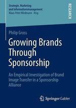 Growing Brands Through Sponsorship : An Empirical Investigation of Brand Image Transfer in a Sponsorship Alliance - Philip Gross