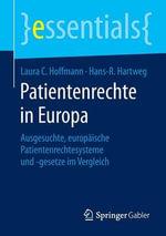 Patientenrechte in Europa : Ausgesuchte, Europaische Patientenrechtesysteme Und -Gesetze Im Vergleich - Laura C Hoffmann