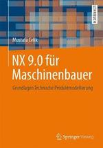 Nx 9.0 Fur Maschinenbauer : Grundlagen Technische Produktmodellierung - Mustafa Celik