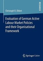 Evaluation of German Active Labour Market Policies and Their Organisational Framework - Christoph R. Ehlert
