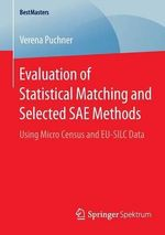 Evaluation of Statistical Matching and Selected SAE Methods : Using Micro Census and EU-SILC Data - Verena Puchner