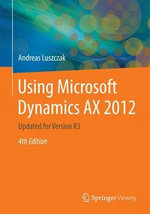 Using Microsoft Dynamics AX 2012 2015 : Updated for Version R3 - Andreas Luszczak