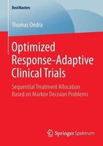 Optimized Response-Adaptive Clinical Trials : Sequential Treatment Allocation Based on Markov Decision Problems - Thomas Ondra